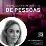 ISQ   Porque as empresas são feitas por Pessoas. Hoje apresentamos a Catarina Go...