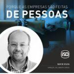 ISQ   Porque as empresas são feitas por Pessoas. Hoje apresentamos o David Silva...