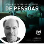 ISQ   Porque as empresas são feitas de Pessoas. Hoje apresentamos o José Baião....