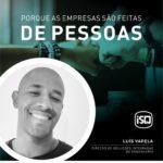 ISQ   Porque as empresas são feitas de Pessoas. Hoje apresentamos o Luís Varela....