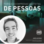 ISQ   Porque as empresas são feitas de Pessoas. Hoje apresentamos o José Azevedo...