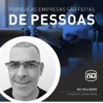 ISQ   Porque as empresas são feitas de Pessoas. Hoje apresentamos o Rui Malheiro...